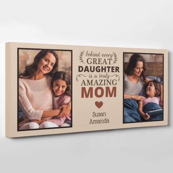 Behind Every Great Daughter is a Truly Amazing Mom Custom Photo Canvas, Mother and Daughter Quote Photo Canvas- Great Big Canvas