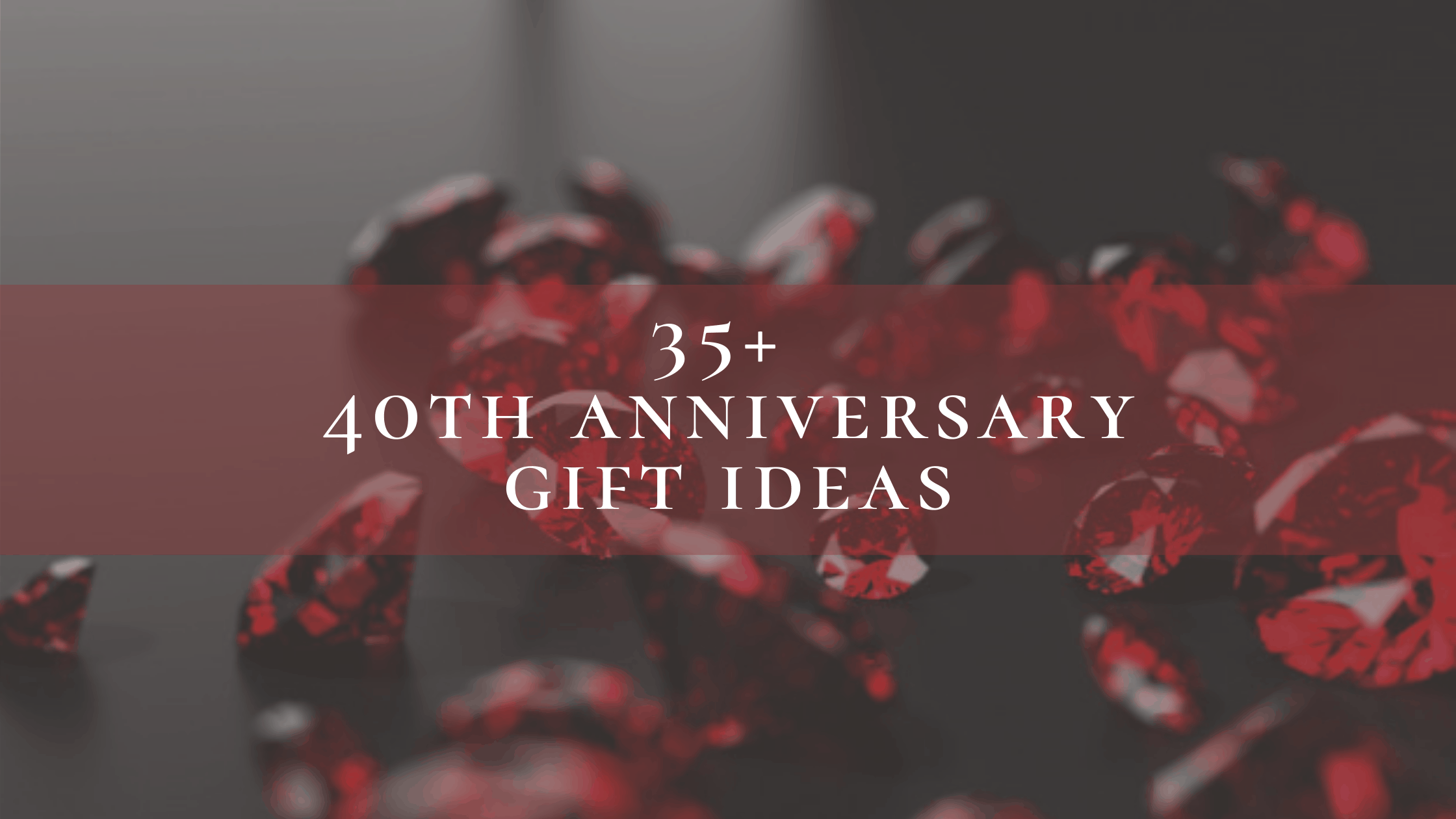 35+ Traditional and Modern 40th Anniversary Gift Ideas for Him and Her