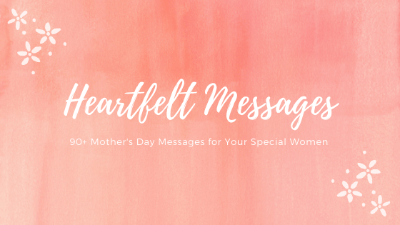 94 Mother's Day Messages To Show Mom How Much You Care
