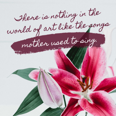 a short and sweet mother's day quote from son - There is nothing in the world of art like the songs mother used to sing.
