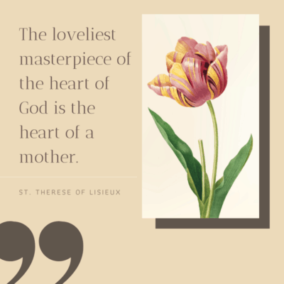 a religious quote for mom - The loveliest masterpiece of the heart of God is the heart of a mother.