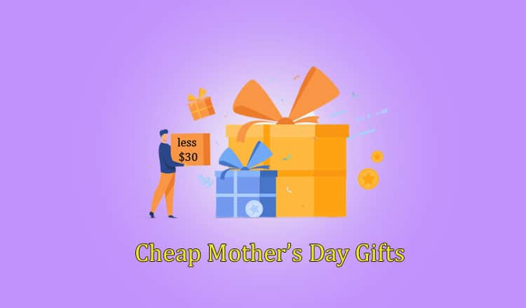 29 Cheap Mother's Day Gifts for $30 or Less  (2021)