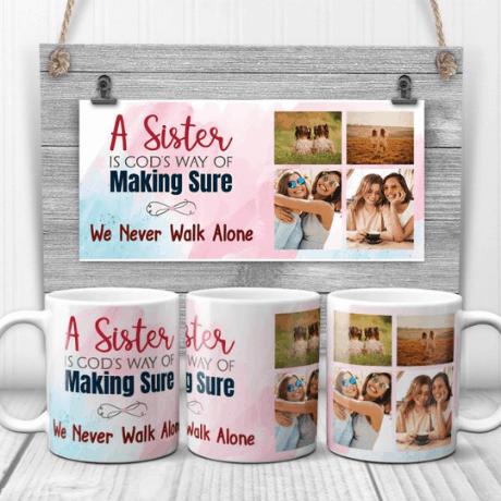 """A Sister is God's Way of Making Sure We Never Walk Alone"" Custom Photo Mug"