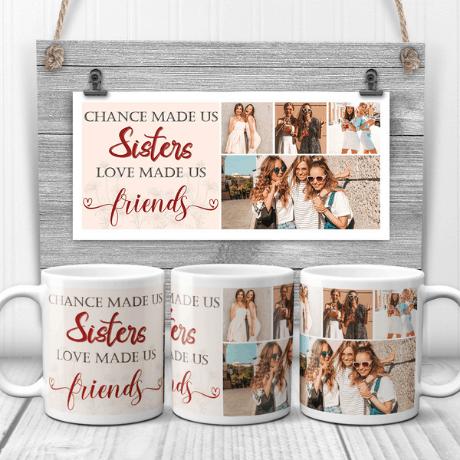 Chance Made Us Sisters Love Made Us Friends Custom Photo Mug