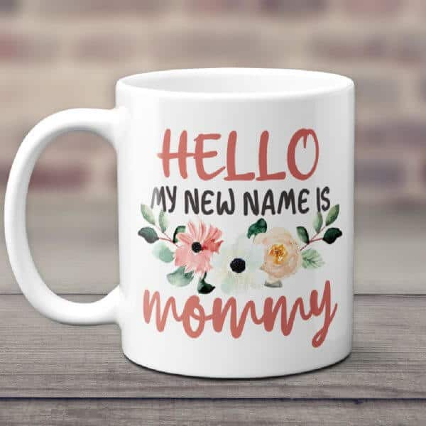 first mothers day gifts: hello my new name is mommy mug