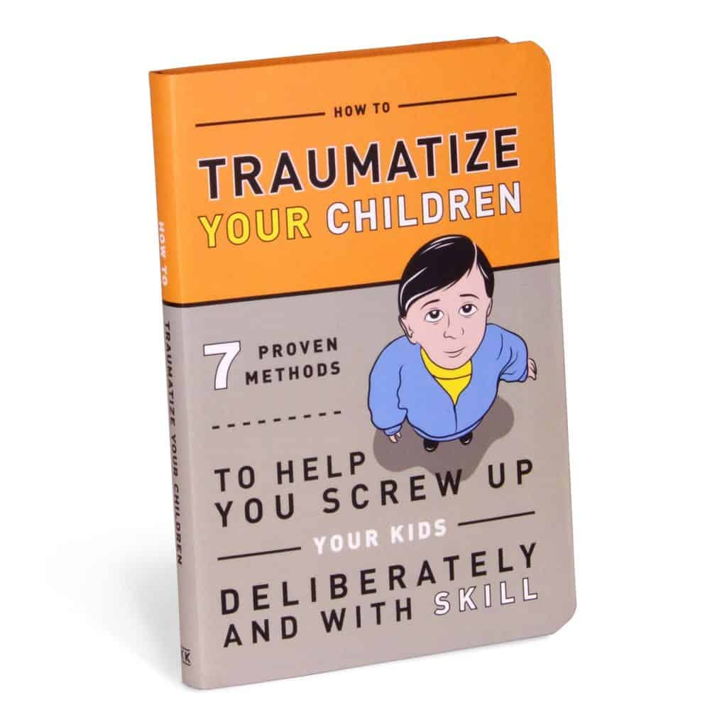 funny gift ideas for new parents: how to traumatize your children book