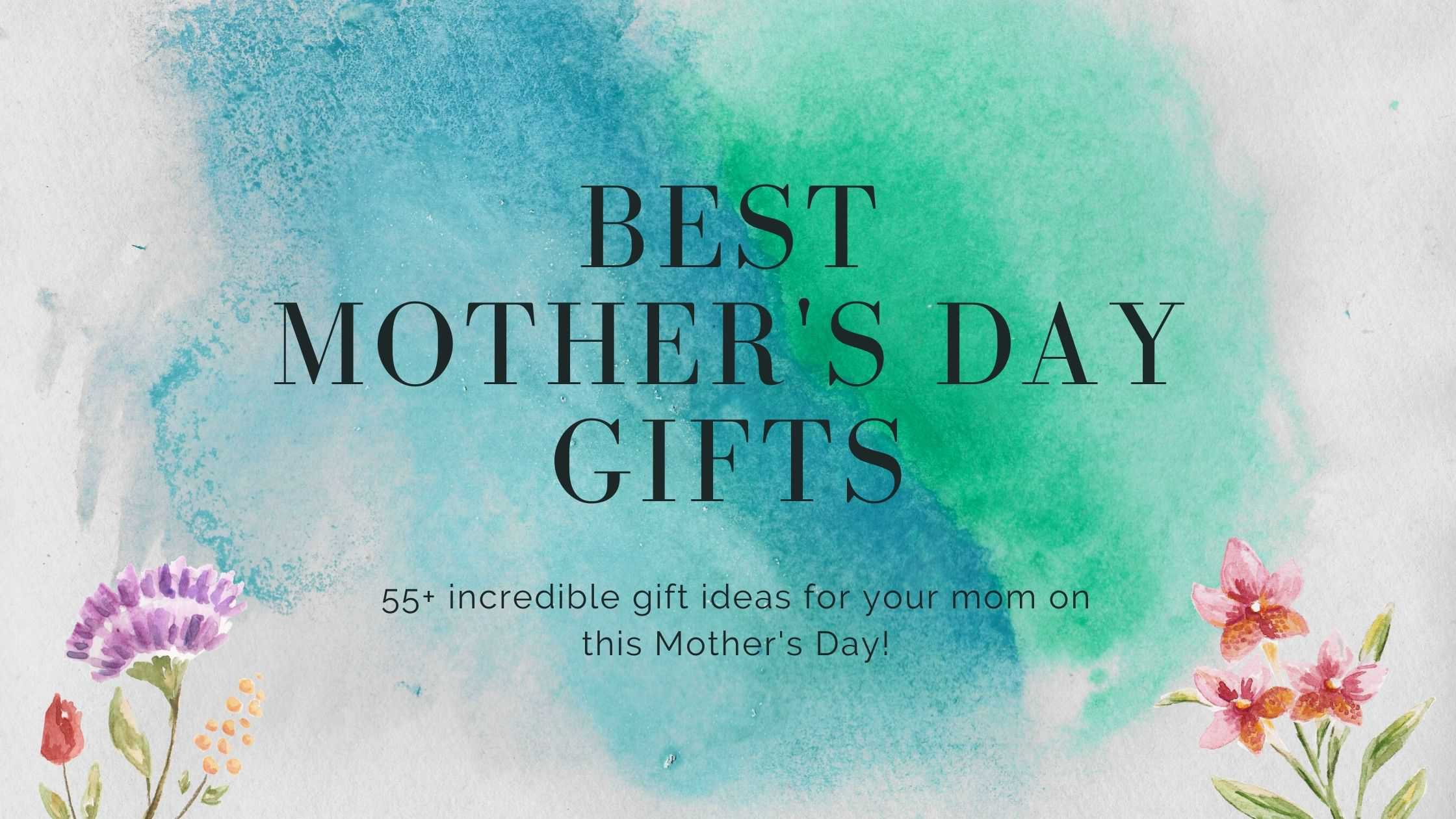 55+ Best Mother's Day Gifts for Mom and Every Special Lady (2021)