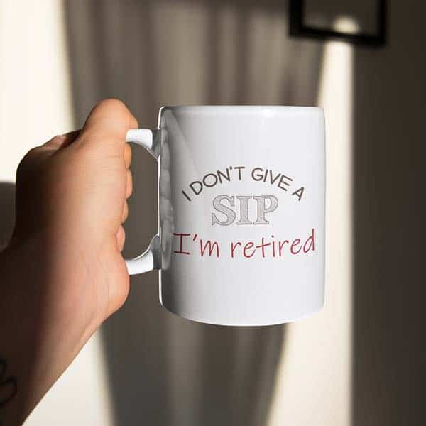 I Don't Give A Sip I'm Retired Coffee Mug