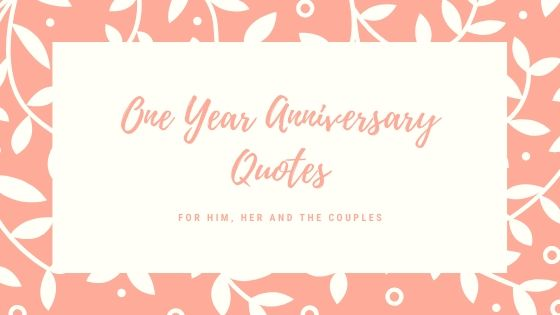20+ Heartfelt One Year Anniversary Quotes for Someone Special (2020)