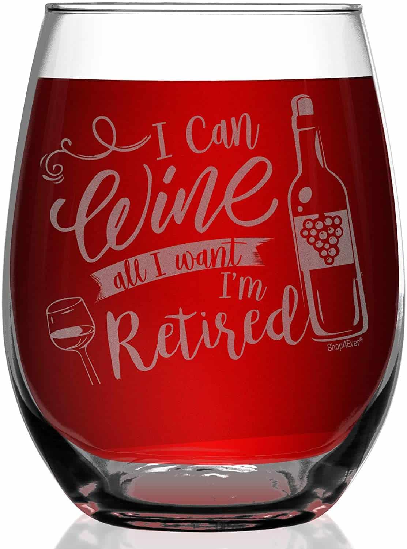 I Can Wine All I Want I'm Retired - wine glass