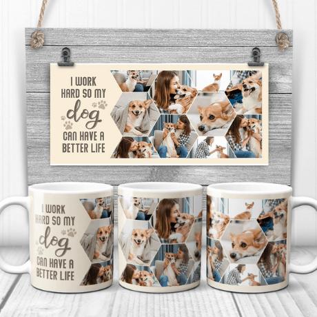I Work Hard So My Dog Can Have A Better Life Custom Photo Collage Mug
