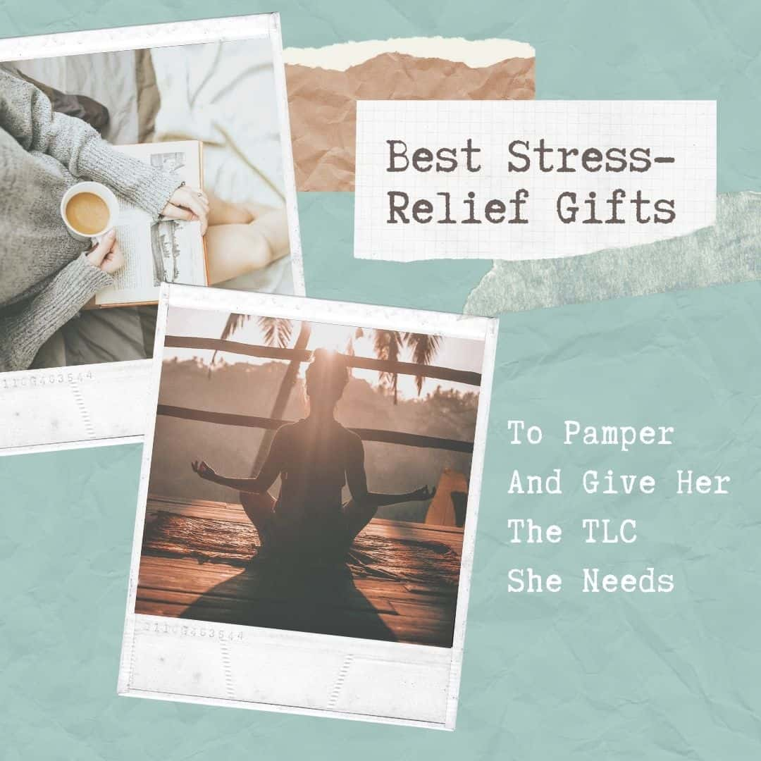 27 Best Stress-Relief Gifts For Women In 2021