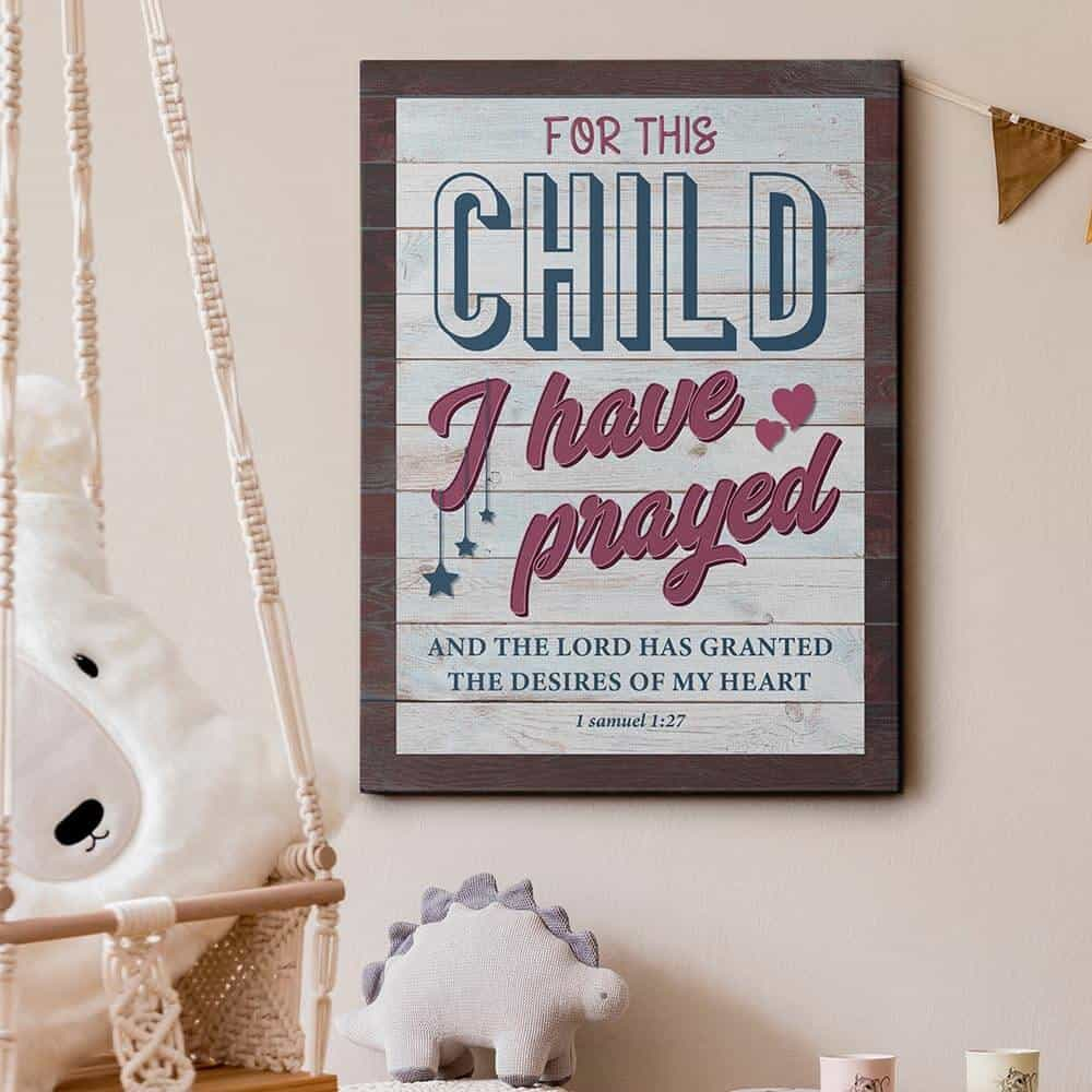 a canvas print with the quote for this child i have prayed