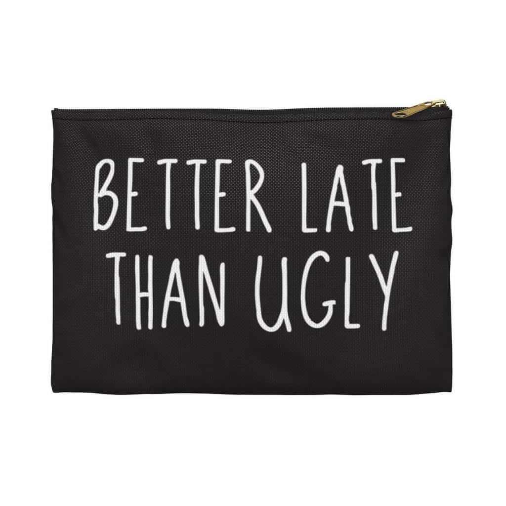 funny gifts for her: better late than ugly makeup bag