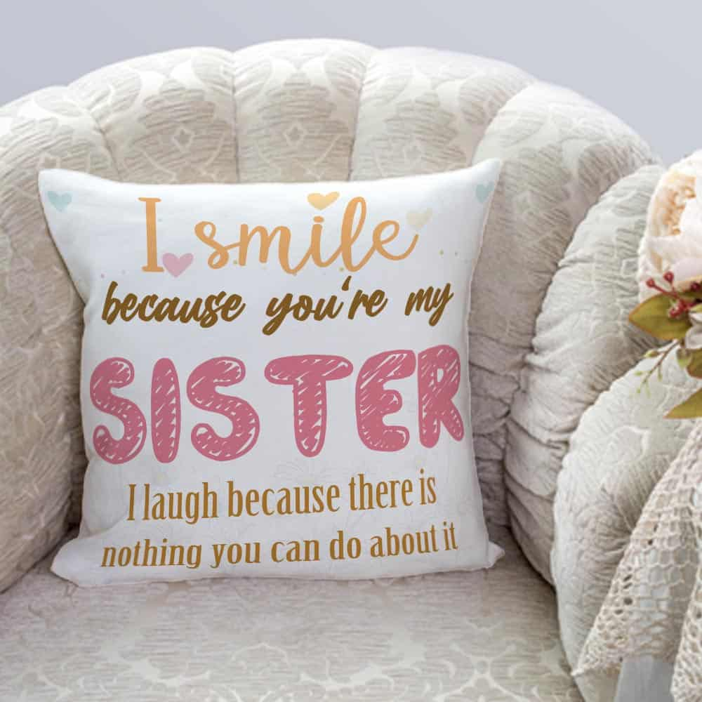 funny gift for sister: i smile because you are my sister pillow