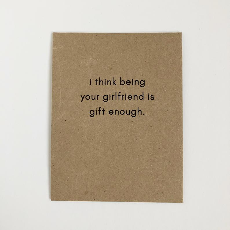 """funny valentine gifts for boyfriend: """"i think being your girlfriend is gift enough"""" card"""