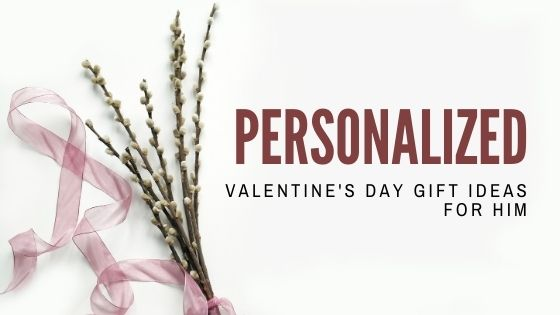 30+ Best Personalized Valentine's Day Gift Ideas for Him (2021)