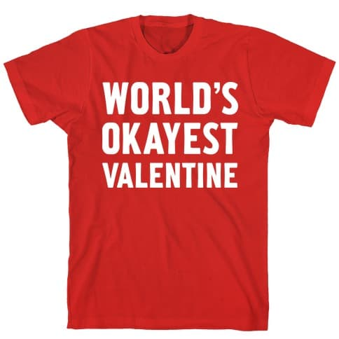 funny valentines gifts for him: world's okayest valentine t-shirt