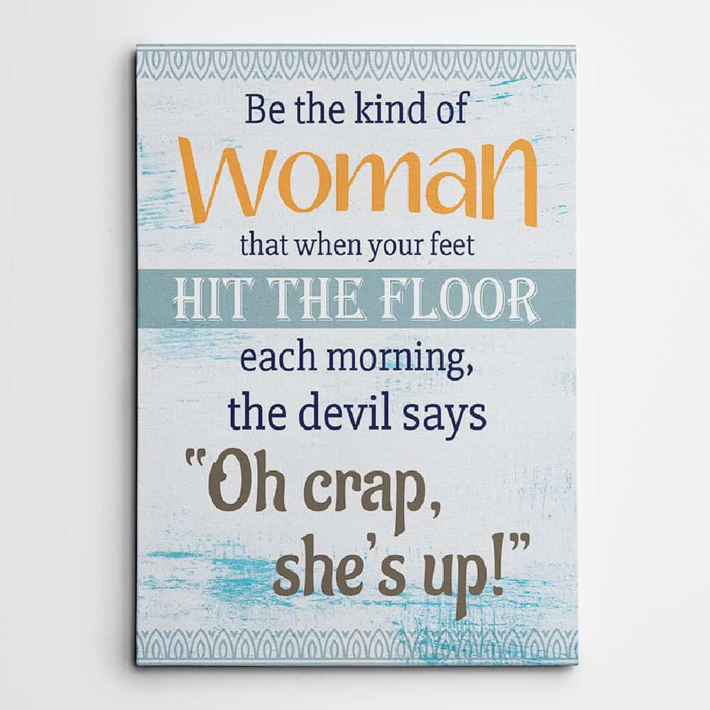 Be The Kind Of Woman That When Your Feet Hit The Floor - Inspiration Gift Canvas Print