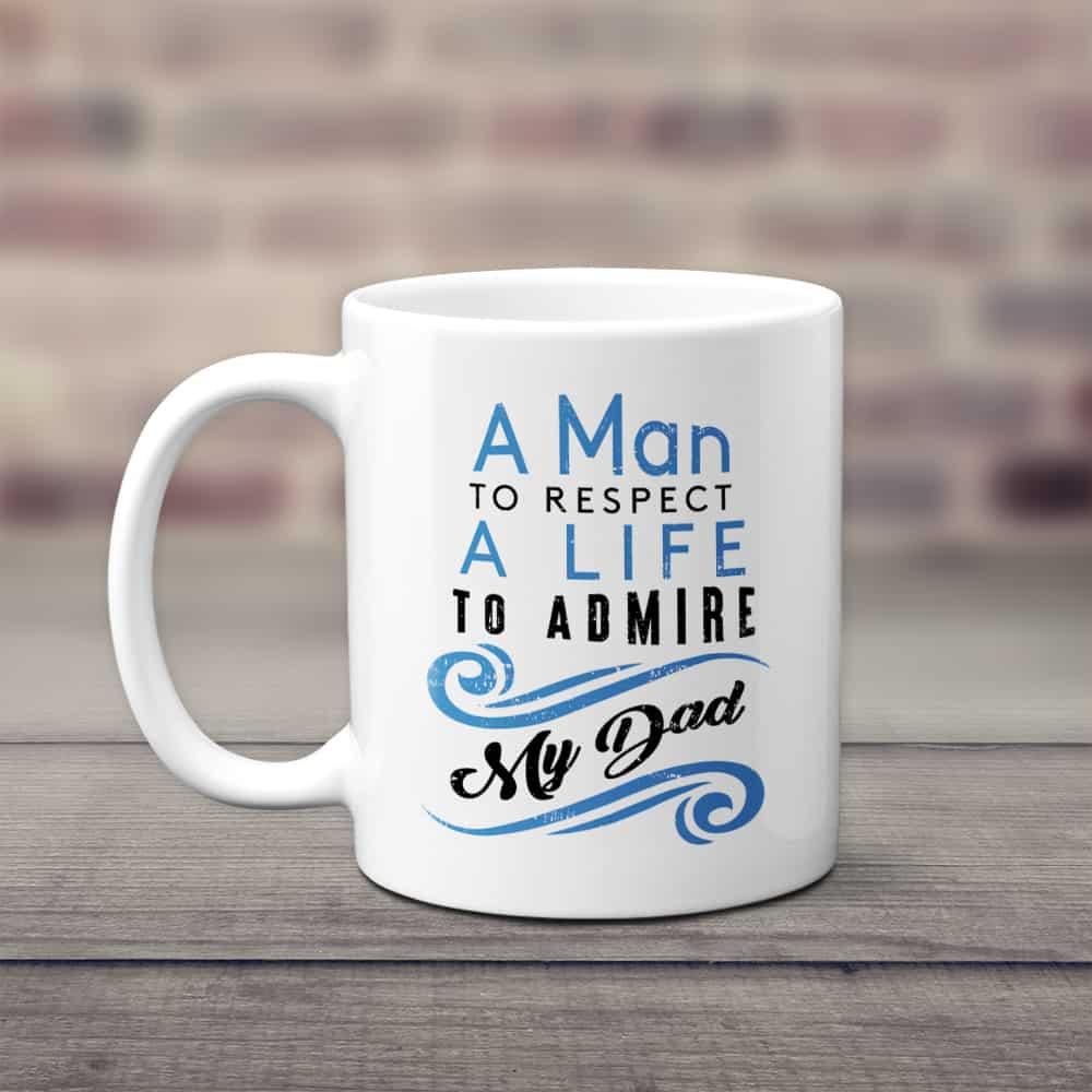 Dad A Man To Respect A Life To Admire Mug