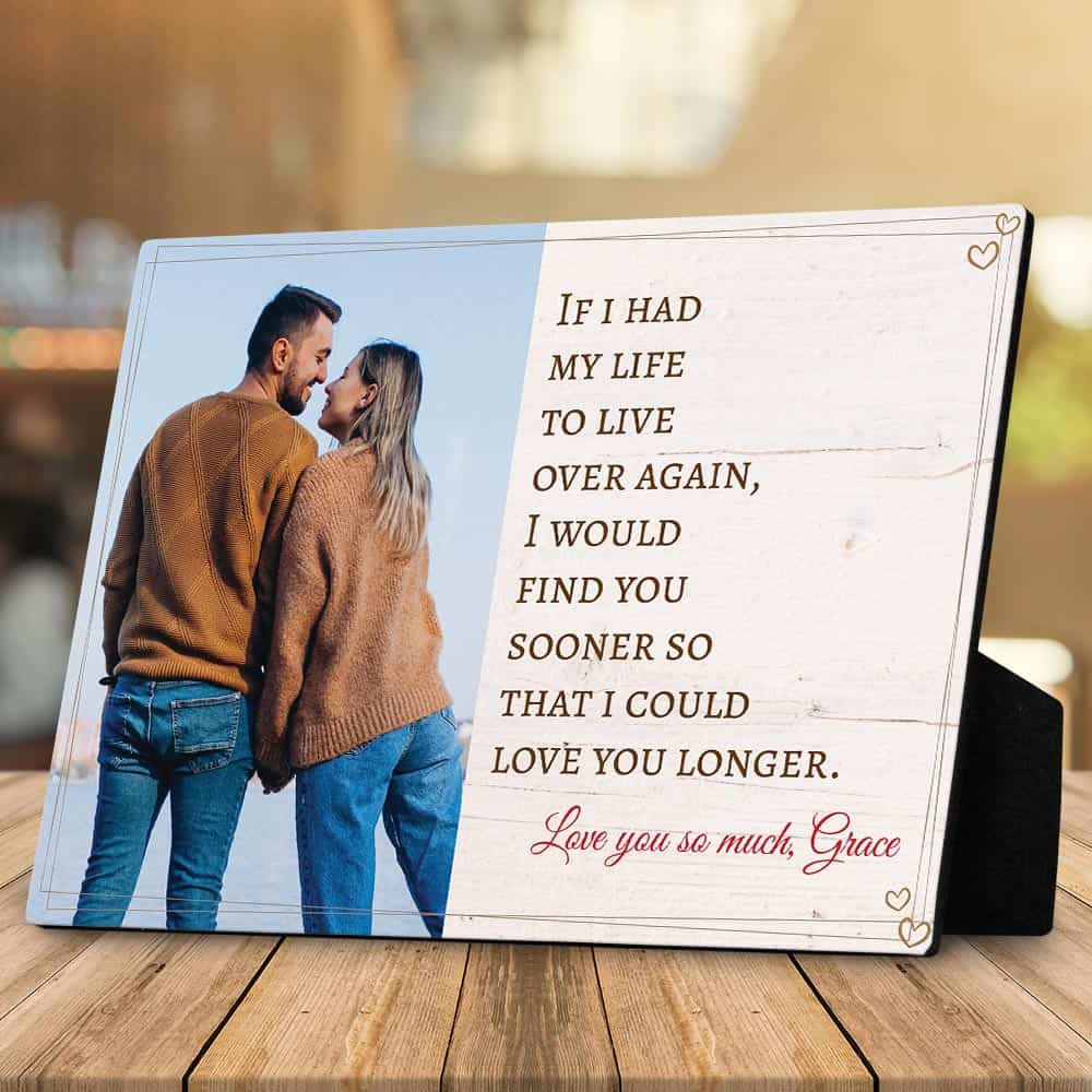 """custom photo desktop plaque with quote """"If i had my life to live over again, i would find you sooner so that i could love you longer."""""""