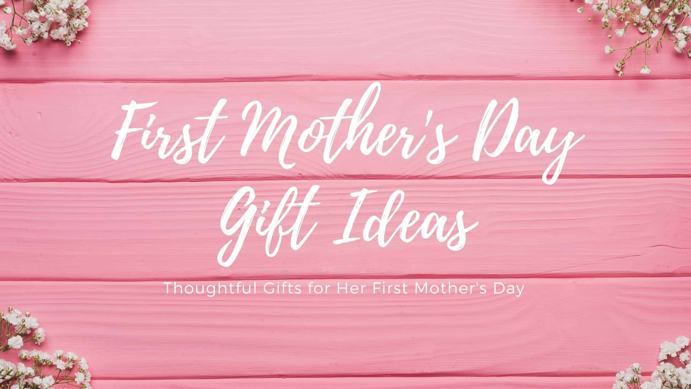 30+ First Mother's Day Gift Ideas For the New Mom (2021)