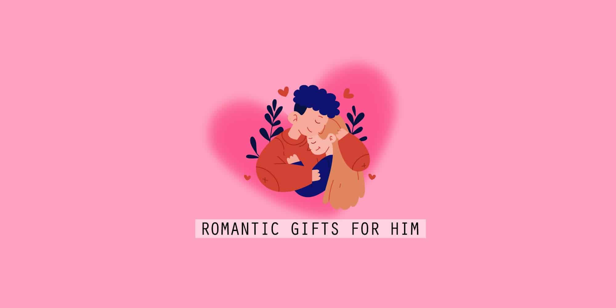 40+ Best Romantic Gifts For Him to Melt His Heart (2021)