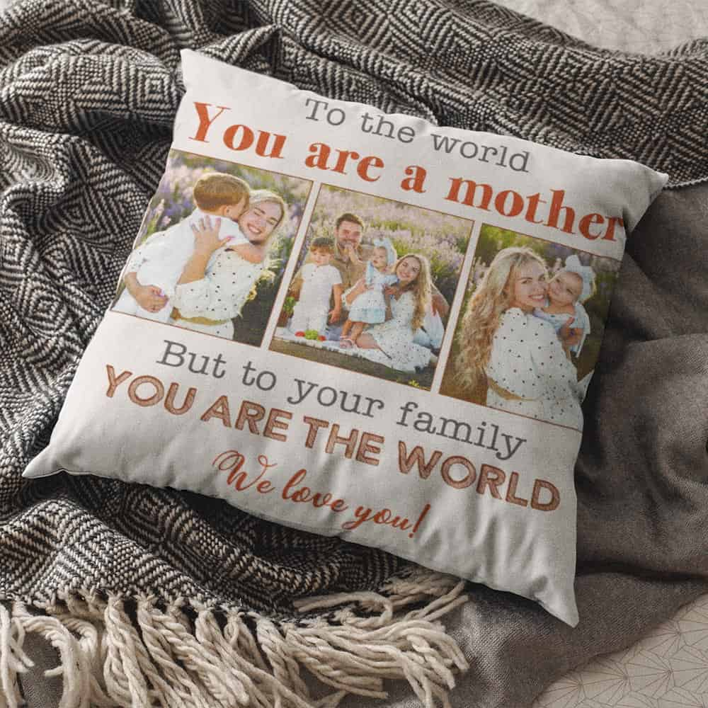 To Your Family You Are The World Photo Pillow - Gift for Wife on Mother's Day