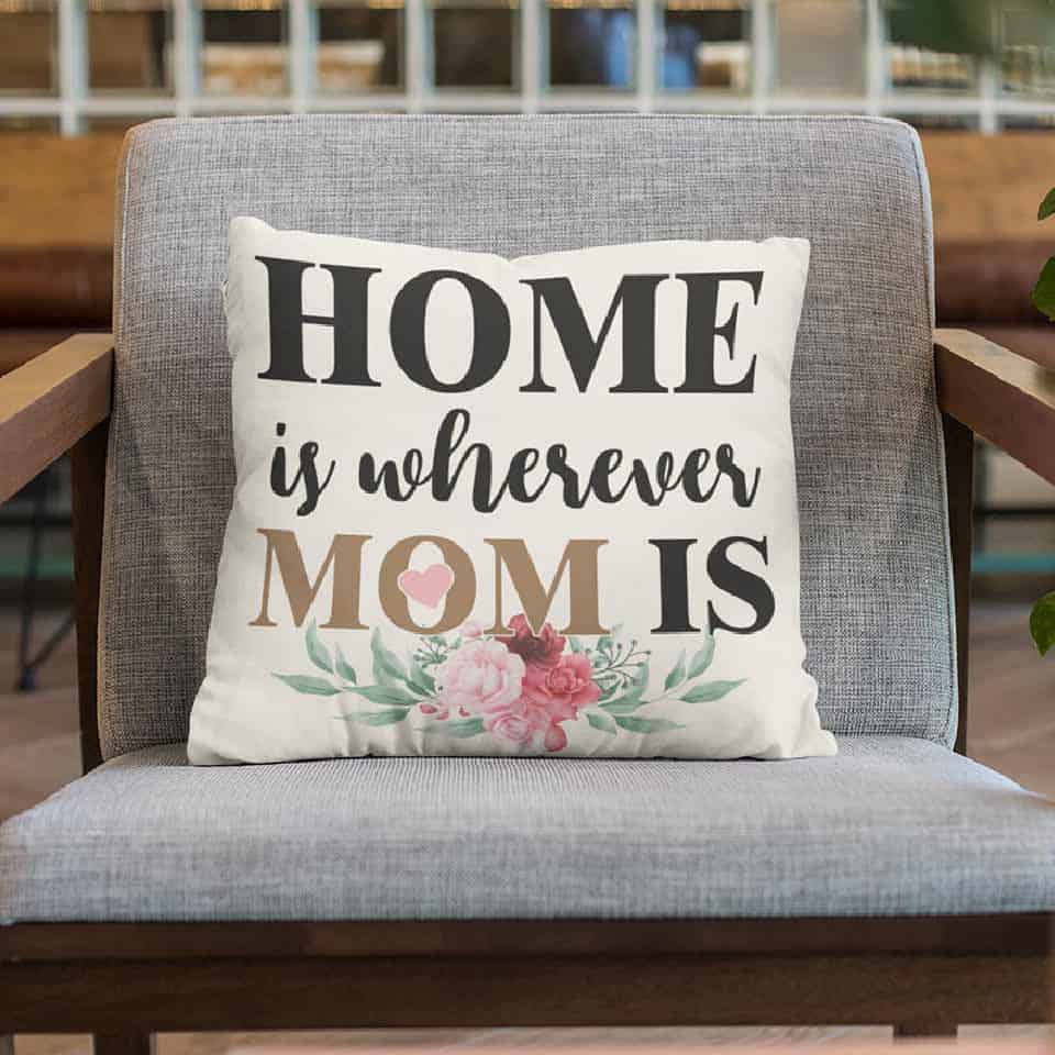 Home Is Wherever Mom Is Pillow - mother's day gift ideas from daughter