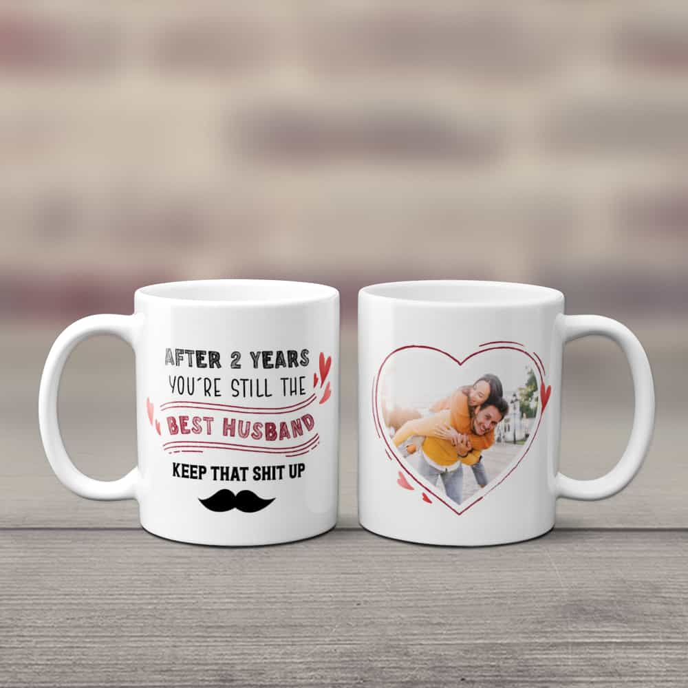 After 2 years you're still the best husband keep that shit up photo mug 2nd anniversary gift