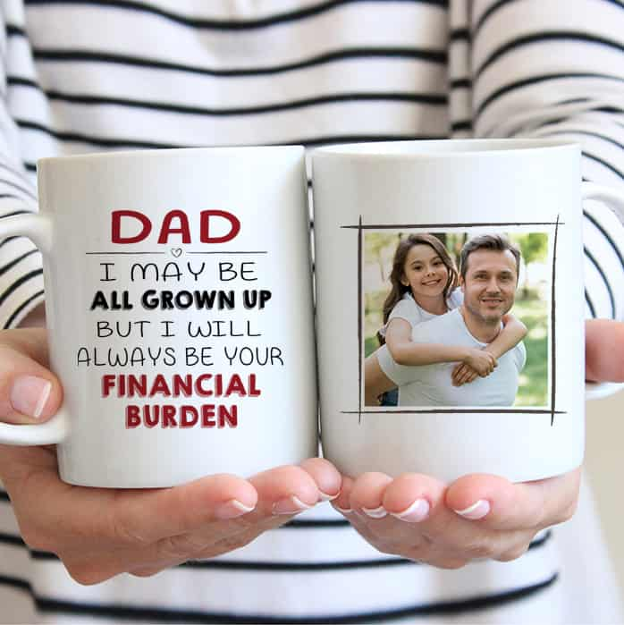 funny father's day gift idea: i will always be your financial burden photo mug