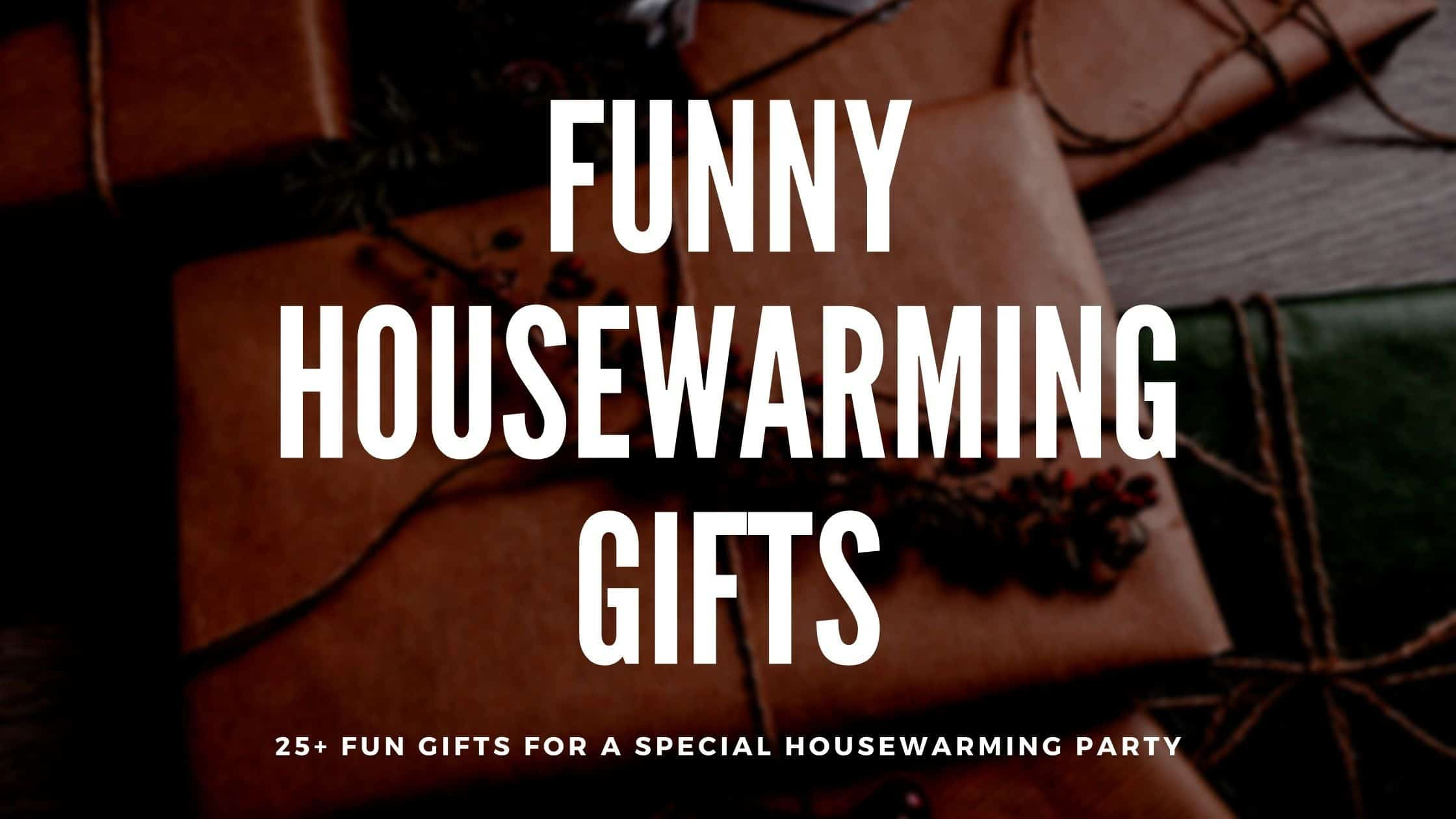 35+ Funny Housewarming Gifts Ideas for Some LOLs (2021)