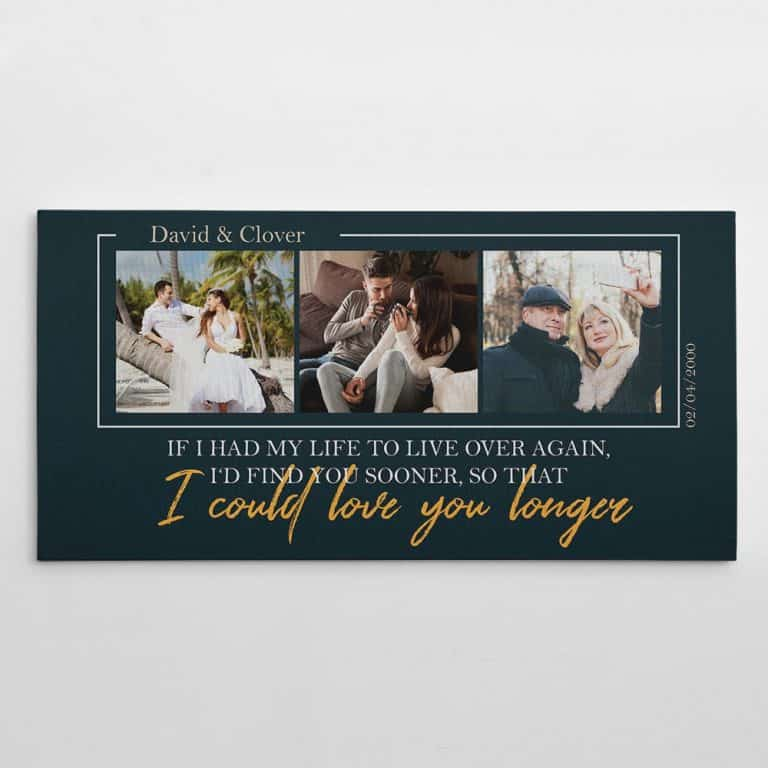 If I Had My Life To Live Over Again, I'd Find You Sooner So That I Could Love You Longer – Photo Canvas Print