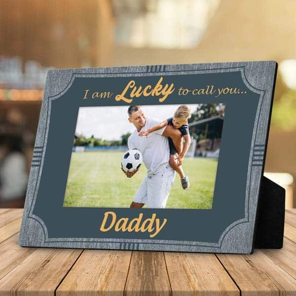 I'm lucky to call you daddy plaque