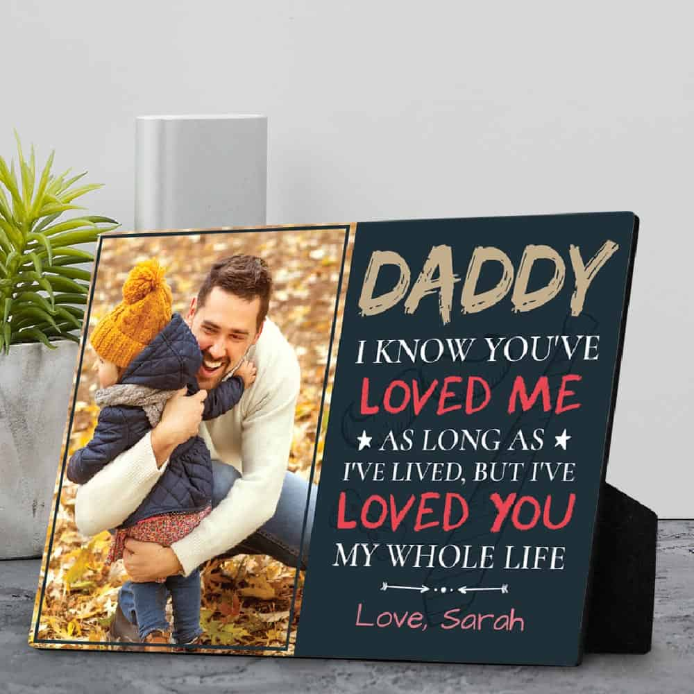 daddy i know you have loved me custom photo desktop plaque gifts from son