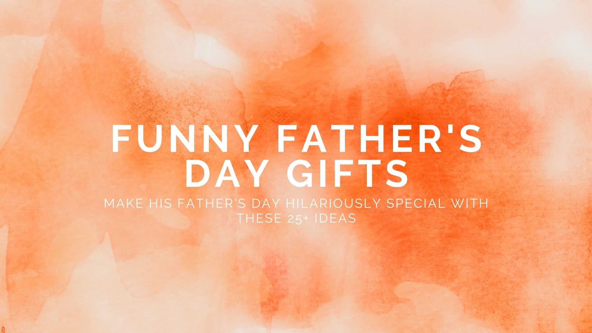 25+ Funny Father's Day Gift Ideas for Your Hilarious Dad (2021)
