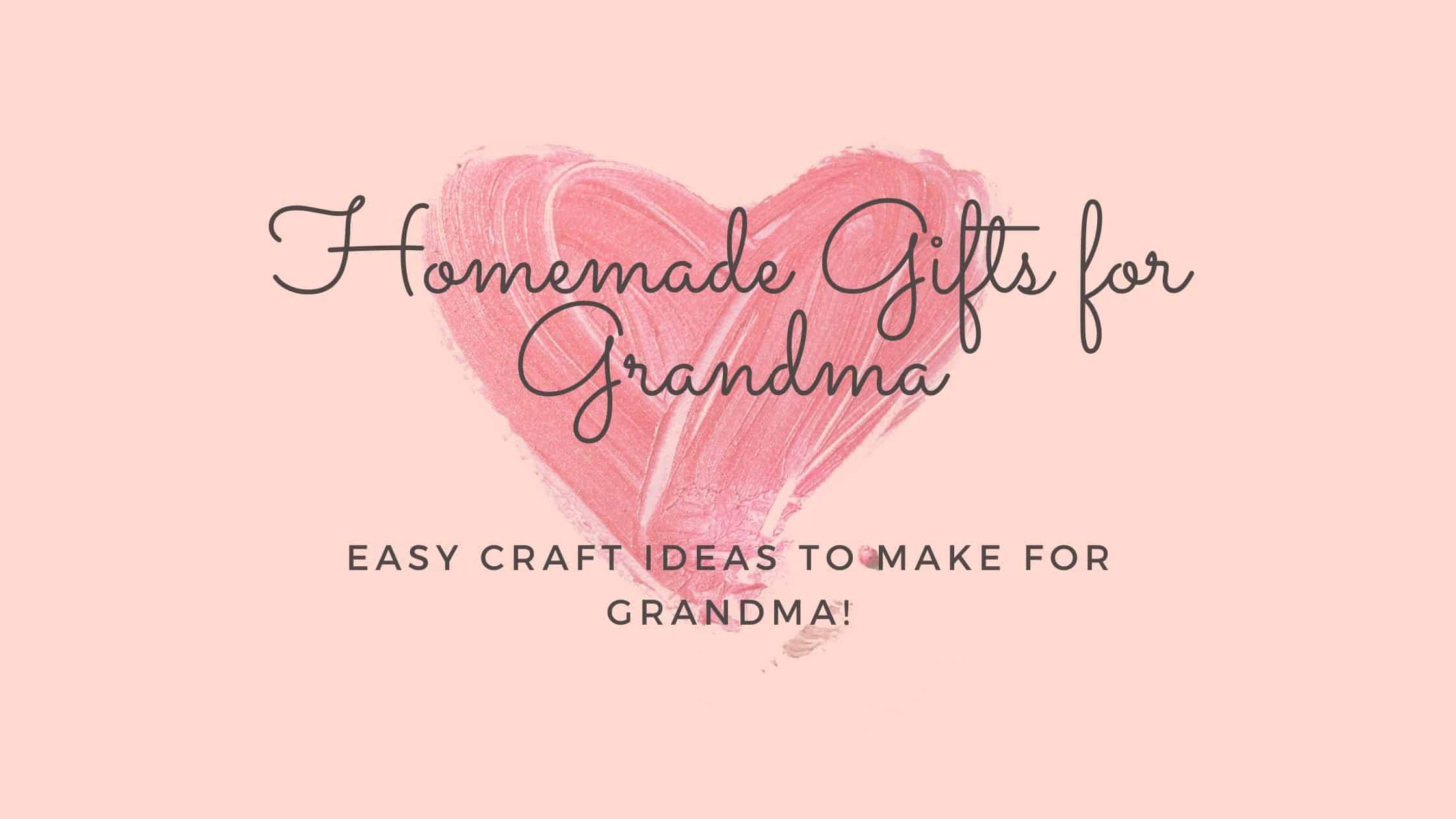 20+ DIY Gifts for Grandma to  Express Your Love (2021)