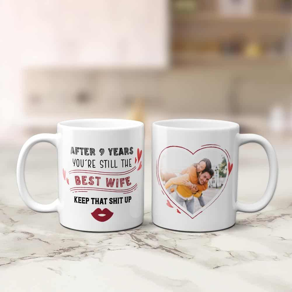 you are still the best wife keep that shit up funny anniversary photo mug for her