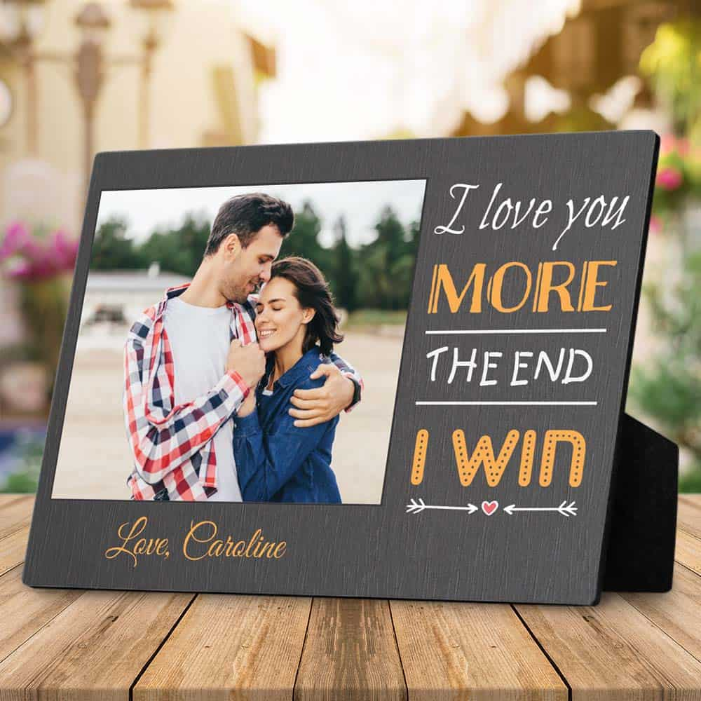 a personalized funny gift idea for boyfriend: desktop photo plaque with the quote i love you more the end i win