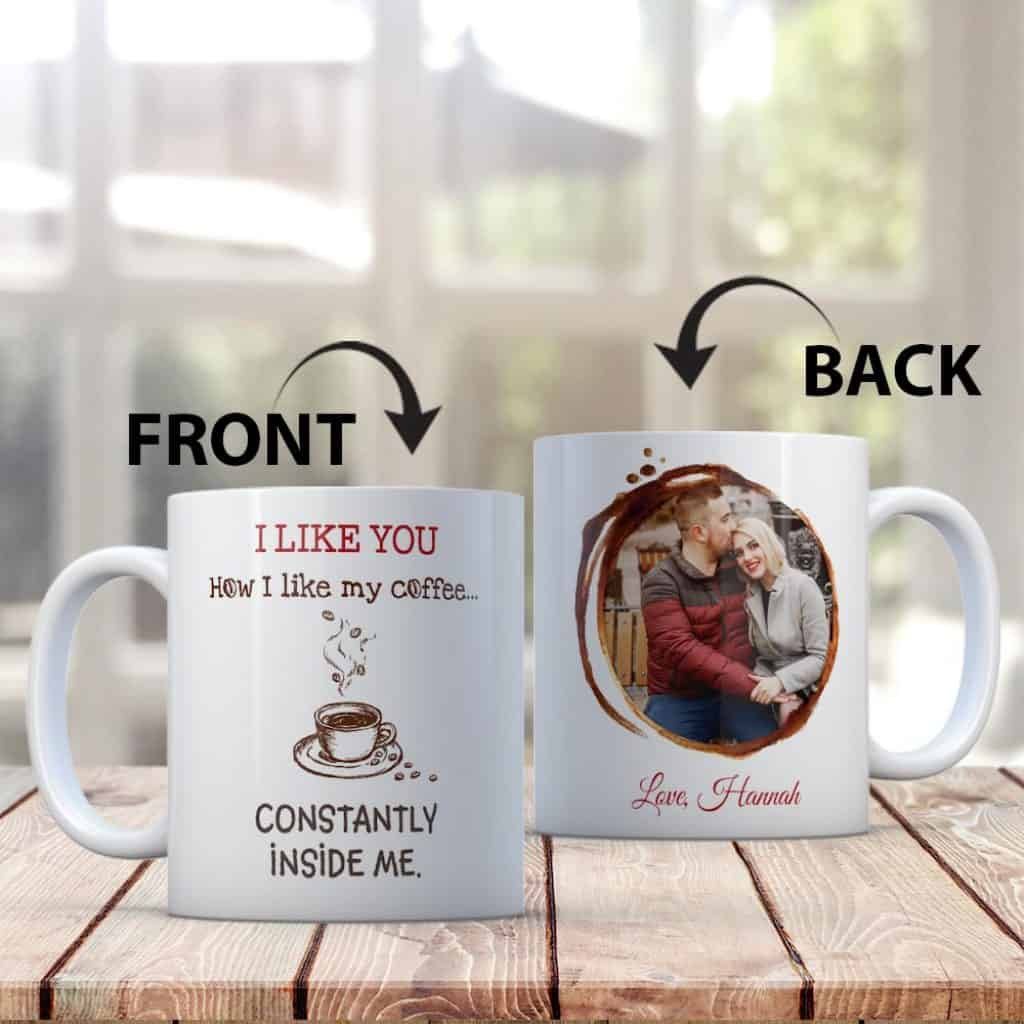 a funny coffee mug gift for boyfriend with the quote i like you how i like my coffee constantly inside me