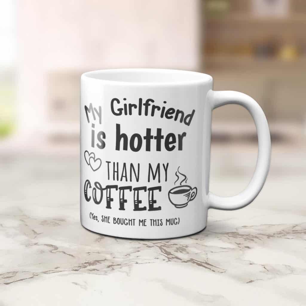 My Girlfriend Is Hotter Than My Coffee Mug Gift for Boyfriend