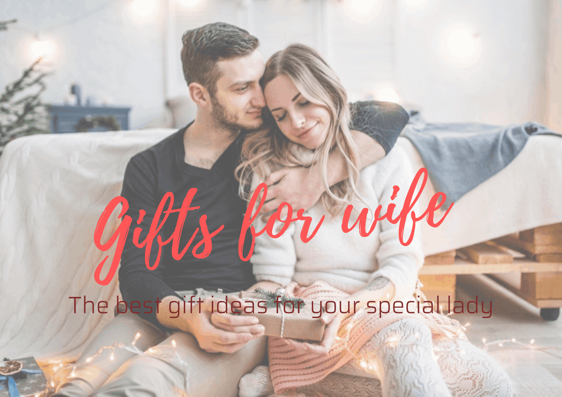 50+ Best Gifts for Wife on Any Occasion (2021)