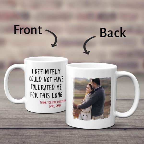 creative ideas for anniversary gifts for girlfriend:  I Definitely Could Not Have Tolerated Me Mug