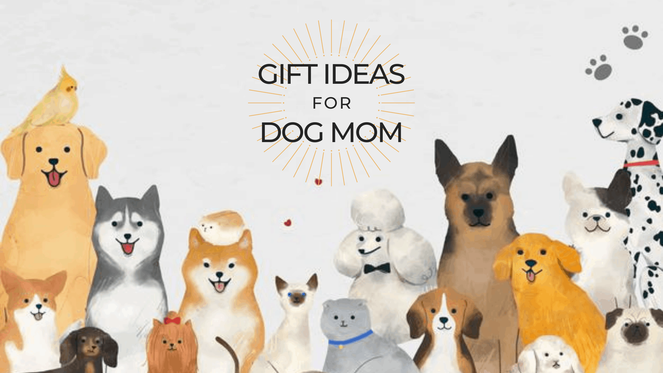 45+ Best Gifts for Dog Moms and Their Furry Friends In Your Life 2021
