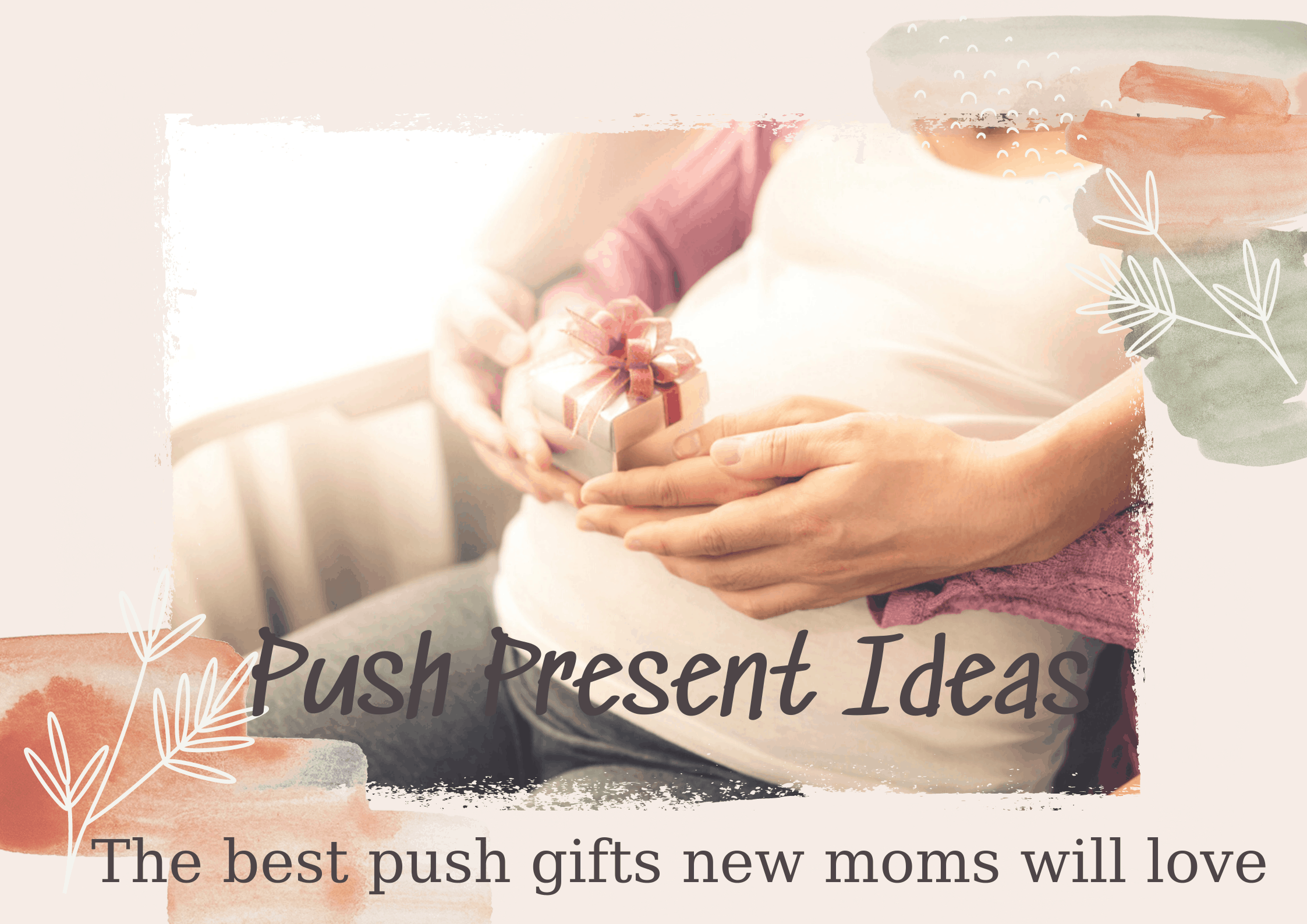 30+ Push Present Ideas for All the Wonderful Moms in the World