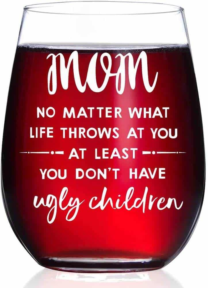 At Least You Don't Have Ugly Children Wine Glass - fun unique gift idea for mom from son
