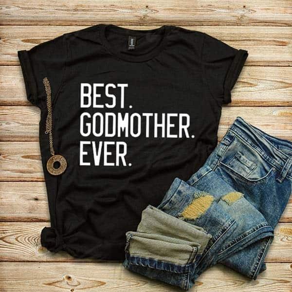 Best Godmother Ever T-Shirt: best godmother gifts
