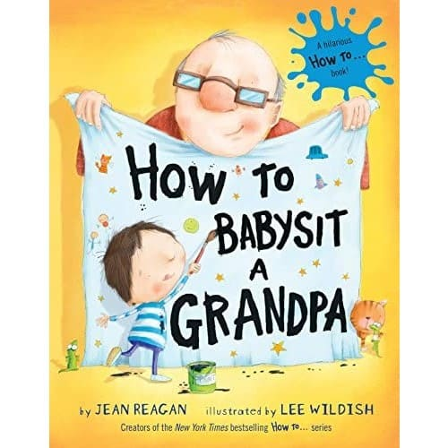 'How to Babysit a Grandpa' by Jean Reagan and Lee Wildish