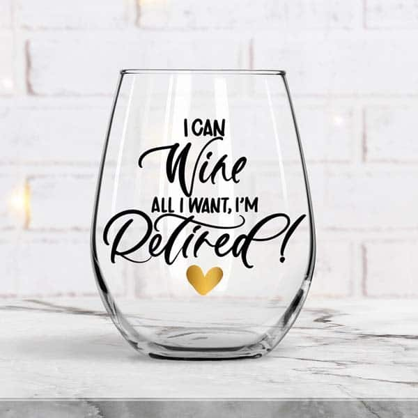 I Can Wine All I Want Wine Glass: retirement gift ideas for mom
