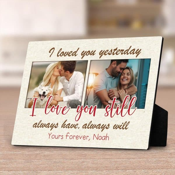 I Loved You Yesterday I Love You Still Always Have Always Will Custom Photo Desktop Plaque